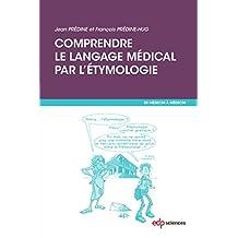Comprendre le langage médical par l'étymologie (De médecin à médecin)