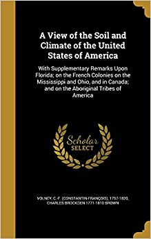A View of the Soil and Climate of the United States of America: With Supplementary Remarks Upon Florida: on the French Colonies on the Mississippi and ... and on the Aboriginal Tribes of America