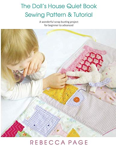 The Doll's House Quiet Book Sewing Pattern & Tutorial: A wonderful scrap busting project for beginner to advanced