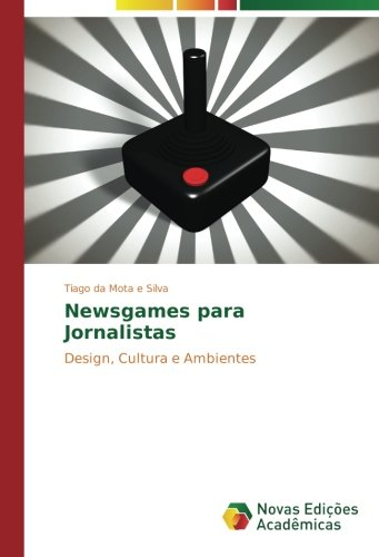 Newsgames para Jornalistas: Design, Cultura e Ambientes (Portuguese Edition)