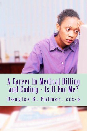 A Career In Medical Billing and Coding - Is It For Me?: What You Need To Know pdf epub