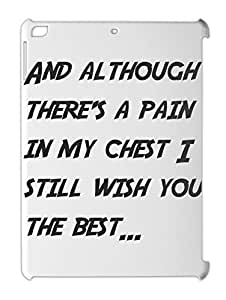 And although there's a pain in my chest I still wish you iPad air plastic case