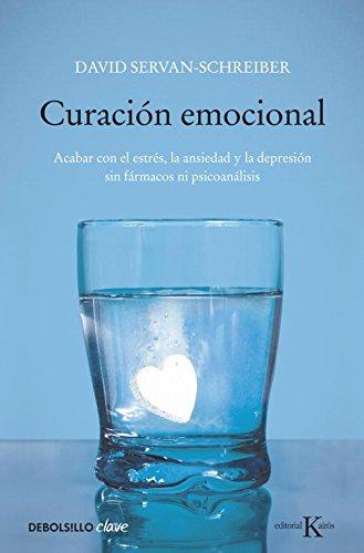Curación Emocional: Acabar Con El Estrés, La Ansiedad Y La Depresión Sin Fármacos Ni Psicoanálisis