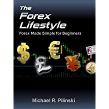 The Forex Lifestyle: Forex made Simple for Beginners