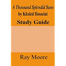 A Thousand Splendid Suns by Khaled Housseini: A Study Guide (Volume 36)