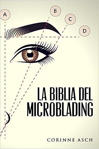 La Biblia Del Microblading: Un manual de entrenamiento microblading (Spanish Edition): Corinne Asch: 9780692986967: Amazon.com: Books