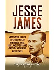 Jesse James: A Captivating Guide to a Wild West Outlaw Who Robbed Trains, Banks, and Stagecoaches across the Midwestern United States