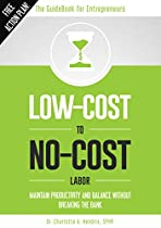 Low-cost To No-cost Labor: Maintain Productivity And Balance Without Breaking The Bank (the Guidebook For Entrepreneurs 1)