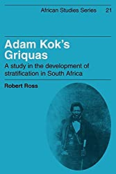Adam Kok's Griquas: A Study in the Development of Stratification in South Africa (African Studies)