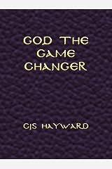 God the Game Changer (The best works of CJS Hayward) Kindle Edition