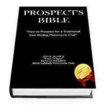 "Prospect's Bible: ""How to Prospect for a Traditional, Law Abiding Motorcycle Club"" (The Motorcycle Club Bible Book 1)"
