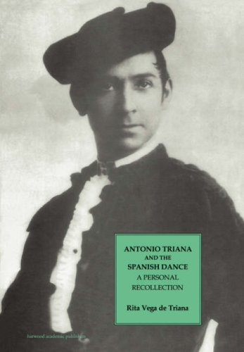 Antonio Triana and the Spanish Dance: A Personal Recollection (Choreography and Dance Studies Series)