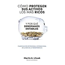 Como protegen sus activos los mas ricos: y por que deberiamos imitarlos (Spanish Edition)