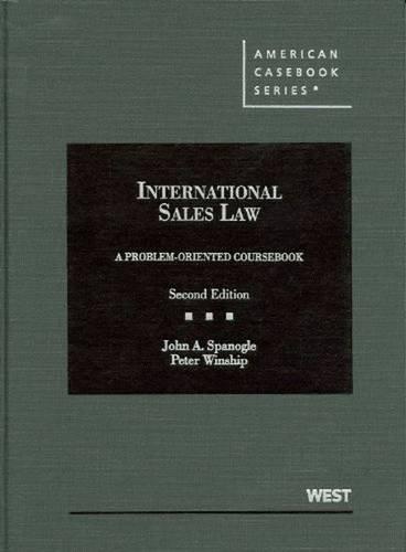 International Sales Law, A Problem-Oriented Coursebook, 2d (American Casebook Series)