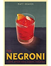 The The Negroni: A Love Affair with a Classic Cocktail