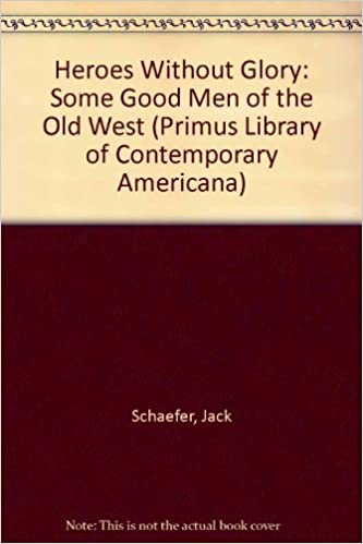 Book Heroes without Glory: Some Good Men of the Old West (Primus Library of Contemporary Americana) by Jack Schaefer (1987-05-27)