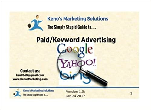 Simple Guide to Paid & Keyword Advertising: How to Execute Real-Life Google AdWords, Bing, or Yahoo Search Keyword Advertising Campaigns: Volume 1 Simple ...