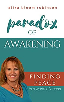 Paradox of Awakening: Finding Peace in a World of Chaos by [Bloom Robinson, Aliza]