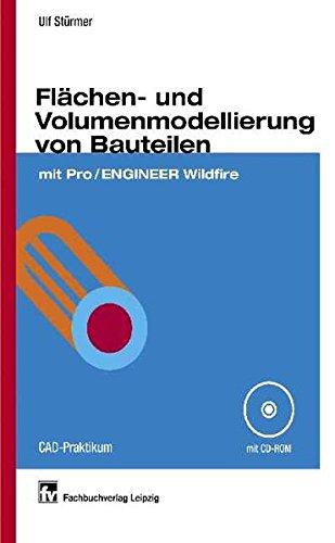 Flächen- und Volumenmodellierung von Bauteilen: mit Pro/ENGINEER Wildfire - CAD-Praktikum Taschenbuch – 6. Mai 2004 Ulf Stürmer 3446227482 Fertigungstechnik Maschinenbau
