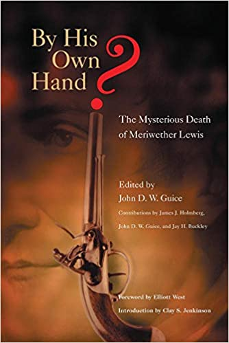 By His Own Hand?: The Mysterious Death of Meriwether Lewis: John