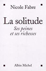 La solitude : Ses peines et ses richesses par Nicole Fabre