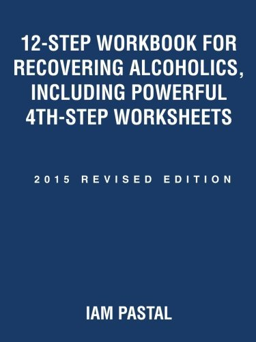 12-Step Workbook for Recovering Alcoholics, Including Powerful 4th-Step Worksheets: 2015 Revised Edition 4th Step