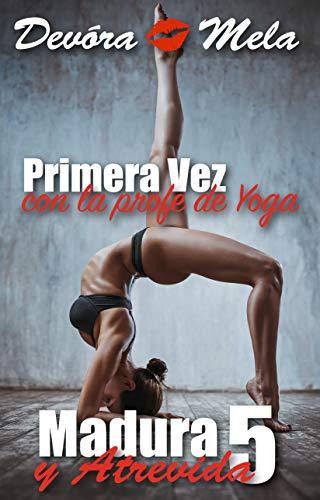 Primera vez con la profe de yoga: Madura y Atrevida 5 ...