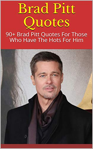 Brad Pitt Quotes: 90+ Brad Pitt Quotes For Those Who Have ...