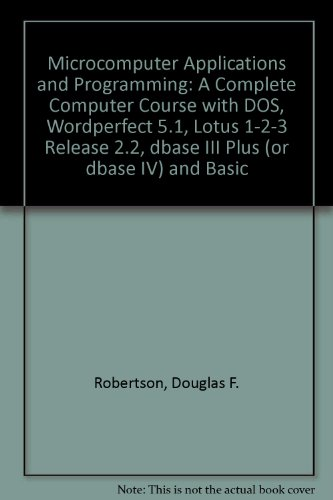 Microcomputer Applications and Programming With dBASE III Plus