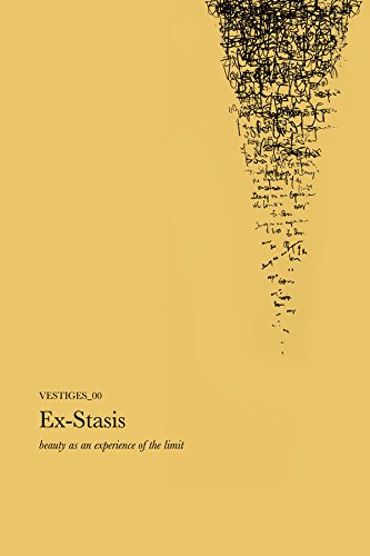 Books : Vestiges_00 : Beauty As an Experience of the Limit: Ex-Stasis