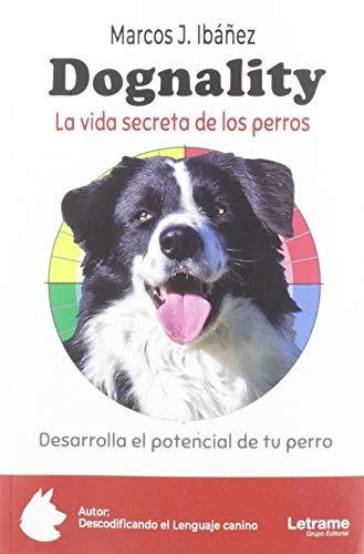 Dognality. La vida secreta de los perros (Manual Práctico) por Marcos J. Ibáñez