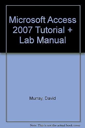 microsoft access 2007 tutorial and lab manual murray david rh amazon com ms access 2007 lab manual Lab Manual Fossils
