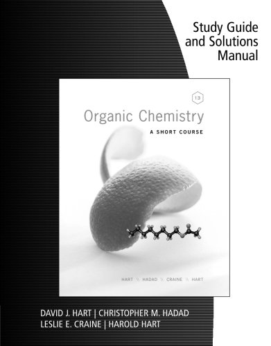 Study Guide with Solutions Manual for Hart/Craine/Hart/Hadad's Organic Chemistry: A Short Course, 13th