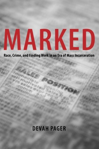Marked: Race, Crime, and Finding Work in an Era of Mass Incarceration PDF