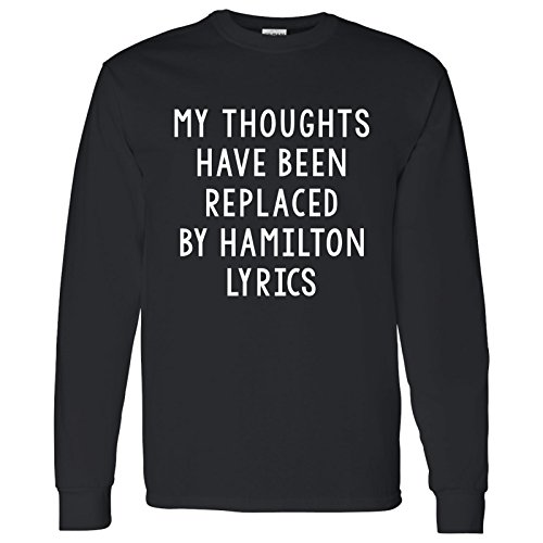 - My Thoughts Have Been Replaced by Hamilton Lyrics - Musical Long Sleeve T Shirt - Small - Black