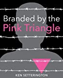 Branded by the Pink Triangle, Ken Setterington, 1926920961