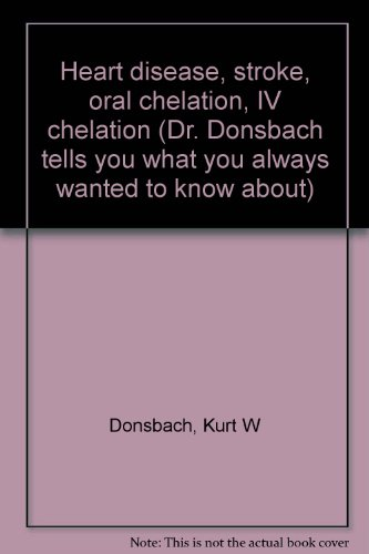 - Heart disease, stroke, oral chelation, IV chelation (Dr. Donsbach tells you what you always wanted to know about)