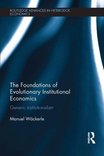 The Foundations of Evolutionary Institutional Economics: Generic Institutionalism (Routledge Advances in Heterodox Economics)