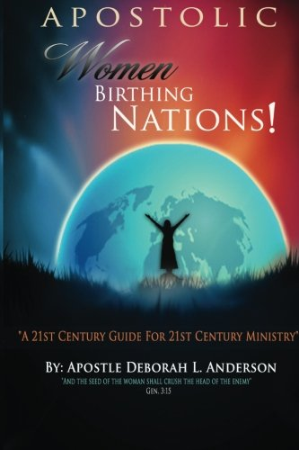 Apostolic Women Birthing Nations: A 21st Century Guide for 21st Century Ministry