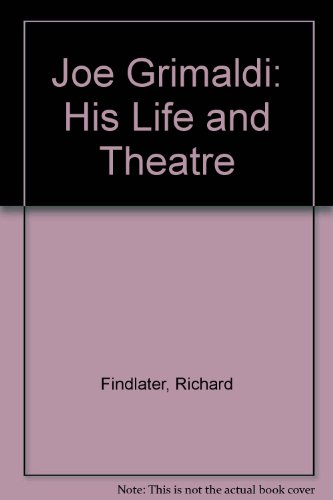 Joe Grimaldi: His Life and Theatre