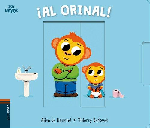 ¡Al orinal! (Soy mayor): Amazon.es: Alice Le Hénand, Thierry Bedouet, Elena Gallo Krahe: Libros