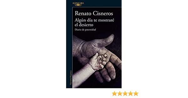 Algún día te mostraré el desierto: Diario de paternidad (Spanish Edition)