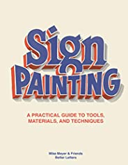The Sign Painting: A Practical Guide to Tools, Materials, and Techniques