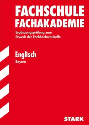 Fachschule /Fachakademie Bayern: Abschluss-Prüfungsaufgaben Fachschule/Fachakademie; Englisch; Ergänzungsprüfung zum Erwerb der Fachhochschulreife. Jahrgänge 2000-2011.