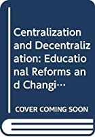 Centralization and Decentralization: Educational Reforms and Changing Governance in Chinese Societies