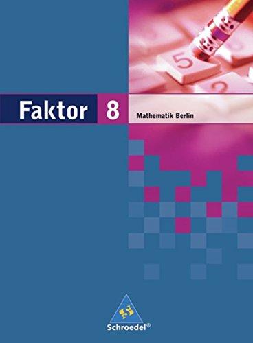 Faktor - Mathematik für die Sekundarstufe I in Berlin Ausgabe 2006: Schülerband 8