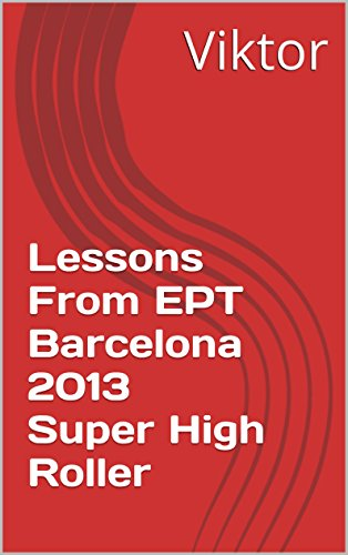 Lessons From EPT Barcelona 2013 Super High Roller Pdf