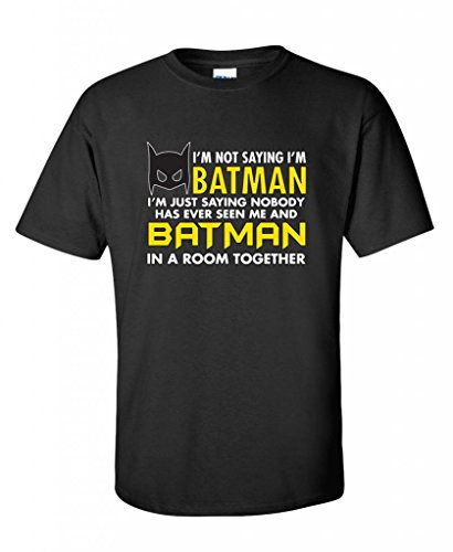 I'm Not Saying I'm Batman I'm Just Saying Graphic Novelty Mens Funny T Shirt XL Black (Funny Birthday Gifts For Men)
