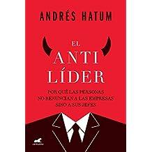 El antilíder: Por qué las personas no renuncian a las empresas sino a sus jefes (Spanish Edition)