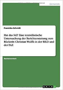 Book Hat das Stil? Eine textstilistische Untersuchung der Berichterstattung zum R??cktritt Christian Wulffs in der BILD und der FAZ by Franziska Schmidt (2014-10-29)